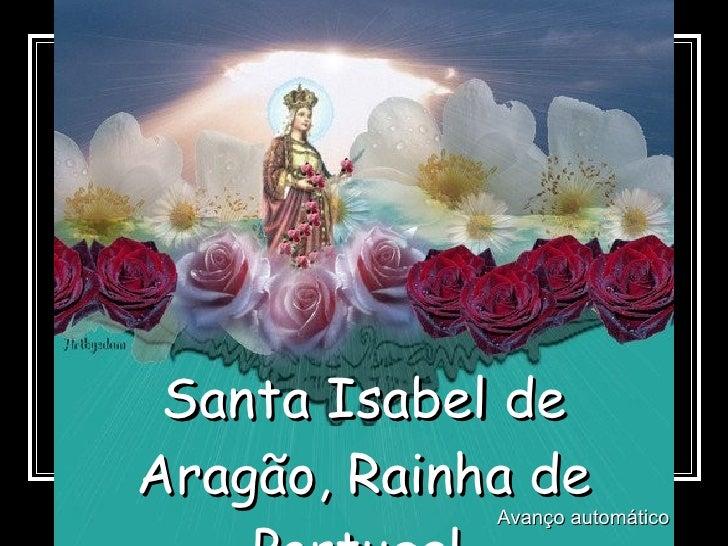 Santa Isabel de Aragão, Rainha de Portugal. Avanço automático