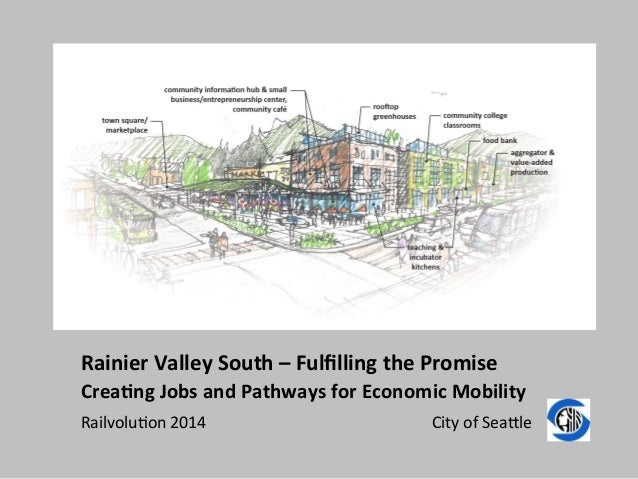 Rainier  Valley  South  –  Fulfilling  the  Promise  Crea8ng  Jobs  and  Pathways  for  Economic  Mobility  Railvolu)on  2...