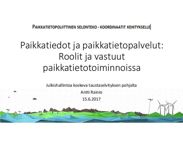 Paikkatiedotjapaikkatietopalvelut: Roolitjavastuut paikkatietotoiminnoissa Julkishallintoakoskevataustaselvityksen...