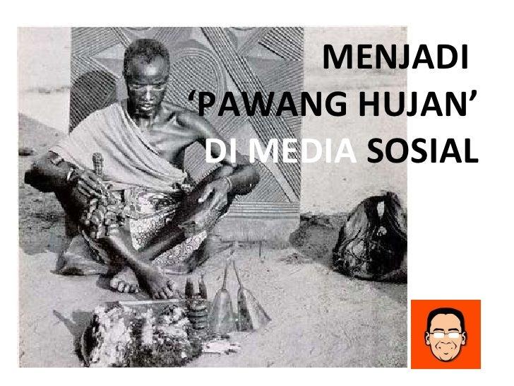 MENJADI  'PAWANG HUJAN' DI MEDIA  SOSIAL