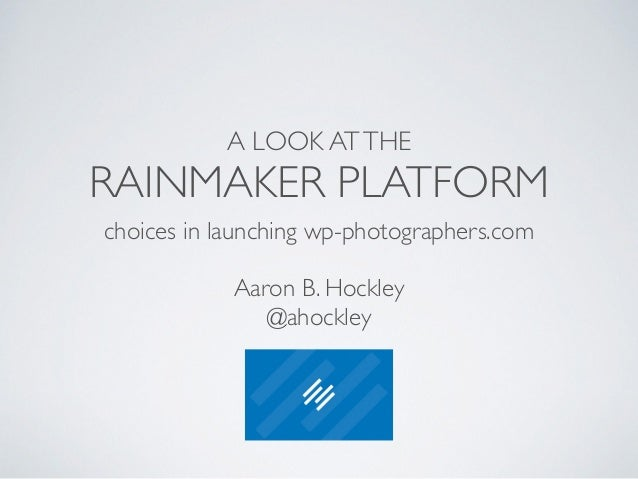 A LOOK AT THE  RAINMAKER PLATFORM  choices in launching wp-photographers.com  !  Aaron B. Hockley  @ahockley