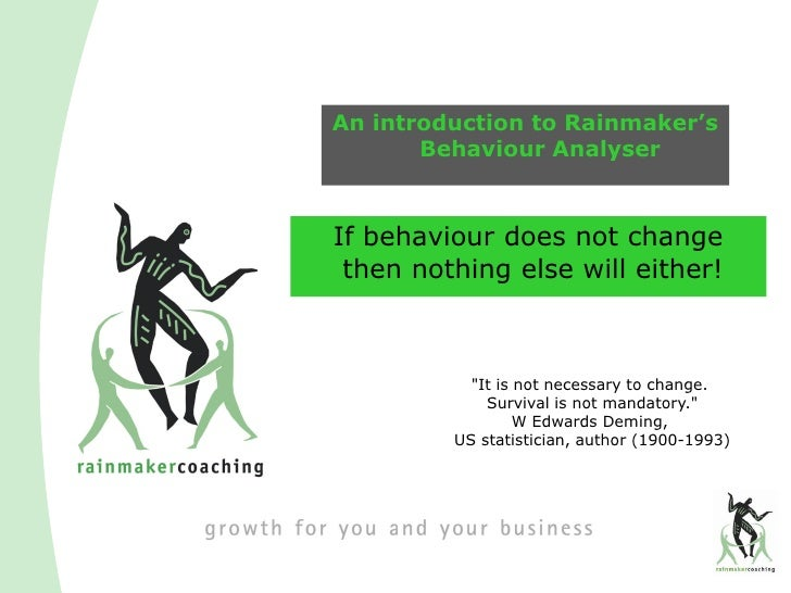 An introduction to Rainmaker's        Behaviour Analyser    If behaviour does not change  then nothing else will either!  ...
