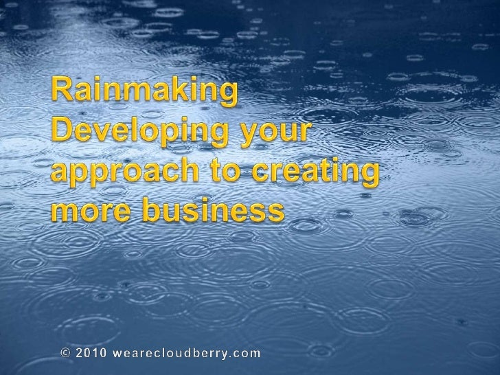 RainmakingDeveloping your approach to creating more business<br />© 2010 wearecloudberry.com<br />