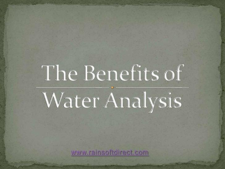 The Benefits of Water Analysis<br />www.rainsoftdirect.com<br />