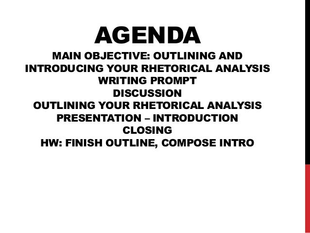 AGENDA  MAIN OBJECTIVE: OUTLINING AND INTRODUCING YOUR RHETORICAL ANALYSIS WRITING PROMPT DISCUSSION OUTLINING YOUR RHETOR...