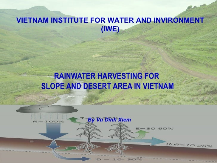 RAINWATER HARVESTING FOR  SLOPE AND DESERT AREA IN VIETNAM By Vu Dinh Xiem VIETNAM INSTITUTE FOR WATER AND INVIRONMENT (IWE)