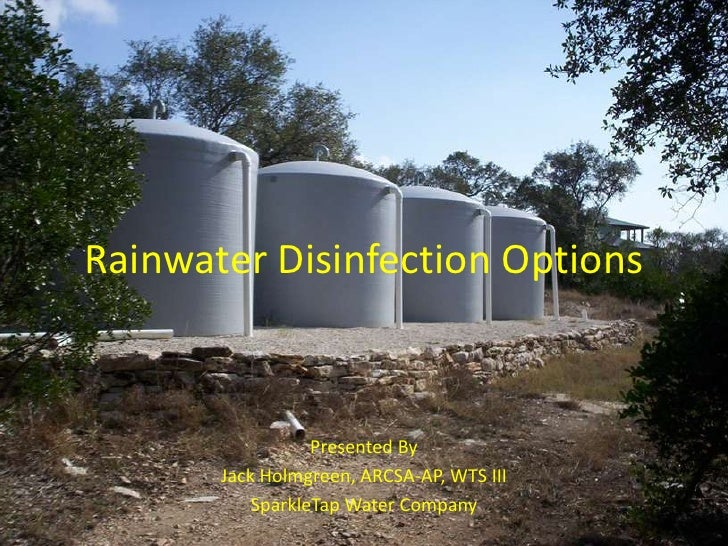 Rainwater Disinfection Options<br />Presented By<br />Jack Holmgreen, ARCSA-AP, WTS III<br />SparkleTap Water Company<br />