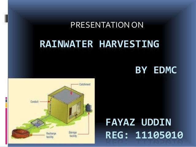 RAINWATER HARVESTING BY EDMC FAYAZ UDDIN REG: 11105010 PRESENTATIONON