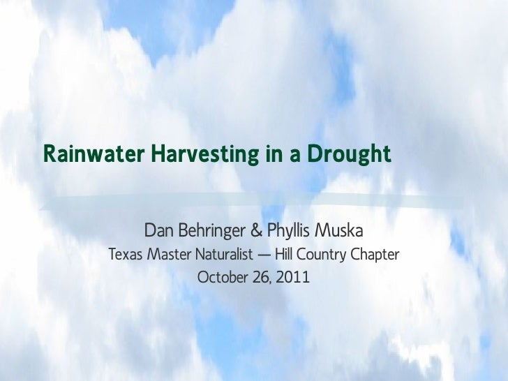 Rainwater Harvesting in a Drought Dan Behringer & Phyllis Muska Texas Master Naturalist – Hill Country Chapter October 26,...