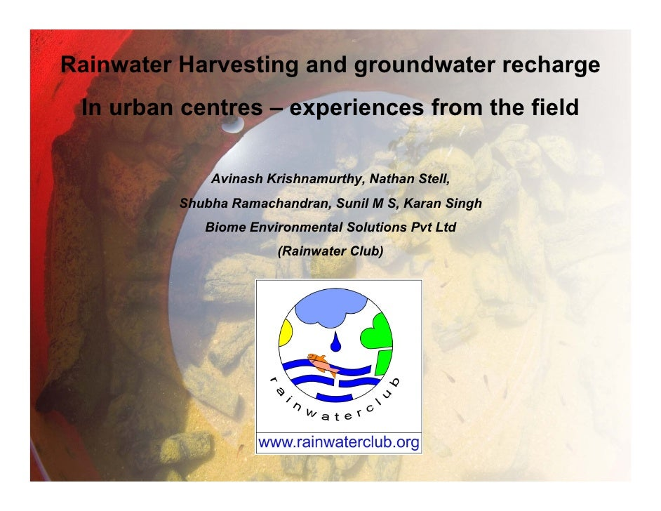 Rainwater Harvesting and groundwater recharge  In urban centres – experiences from the field               Avinash Krishna...