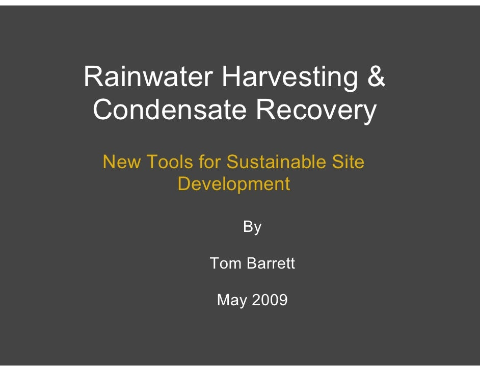 Rainwater Harvesting & Condensate Recovery  New Tools for Sustainable Site         Development                   By       ...