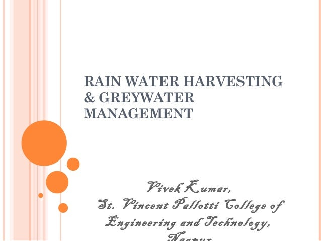 RAIN WATER HARVESTING & GREYWATER MANAGEMENT Vivek Kumar, St. Vincent Pallotti College of Engineering and Technology,