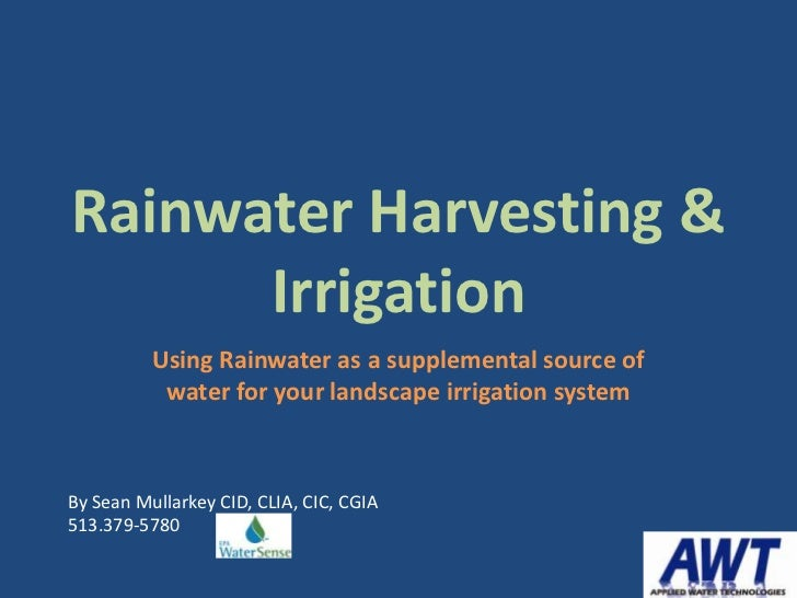 Rainwater Harvesting &      Irrigation          Using Rainwater as a supplemental source of           water for your lands...