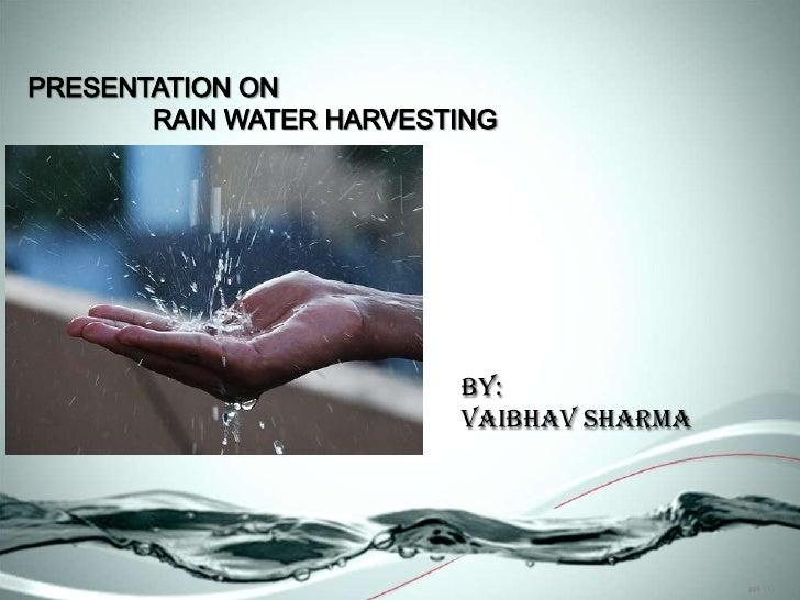 .ppt  (1)<br />PRESENTATION ON <br />                 RAIN WATER HARVESTING<br />BY:<br />VAIBHAV SHARMA<br />