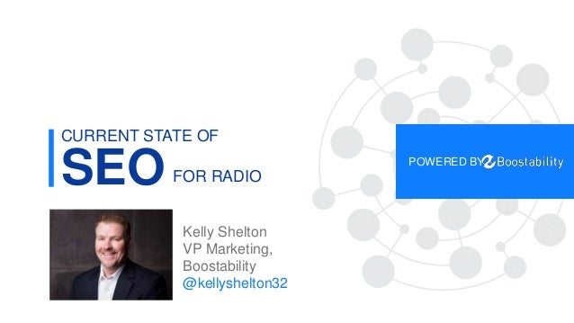 1 SEO CURRENT STATE OF POWERED BY Kelly Shelton VP Marketing, Boostability @kellyshelton32 FOR RADIO