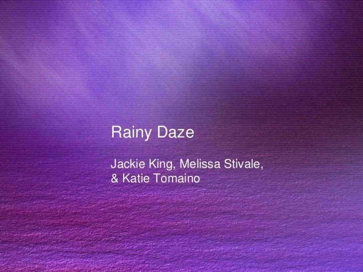Rainy DazeJackie King, Melissa Stivale,& Katie Tomaino