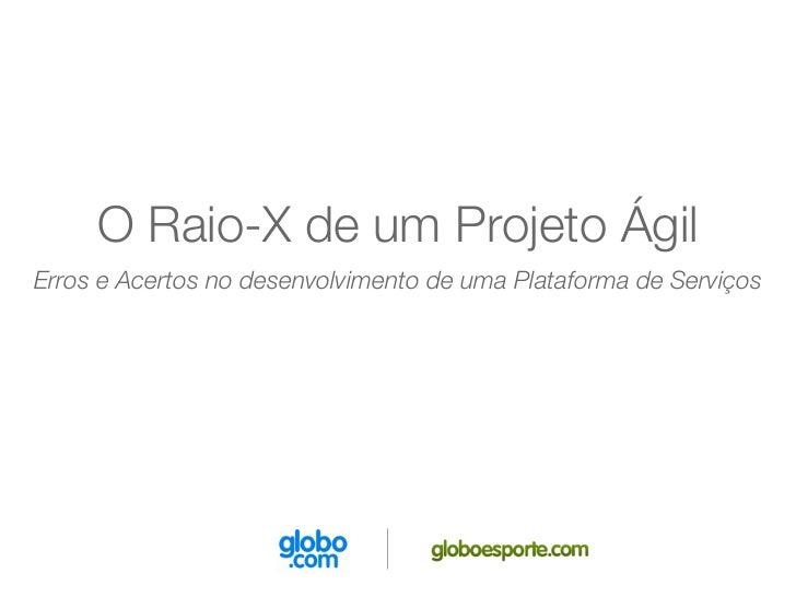 O Raio-X de um Projeto ÁgilErros e Acertos no desenvolvimento de uma Plataforma de Serviços