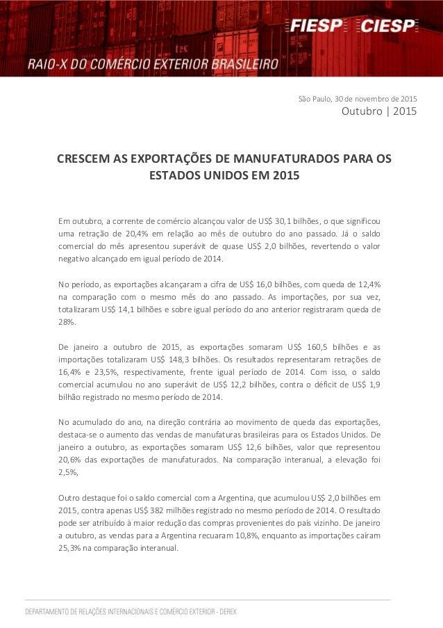 São Paulo, 30 de novembro de 2015 Outubro | 2015 CRESCEM AS EXPORTAÇÕES DE MANUFATURADOS PARA OS ESTADOS UNIDOS EM 2015 Em...