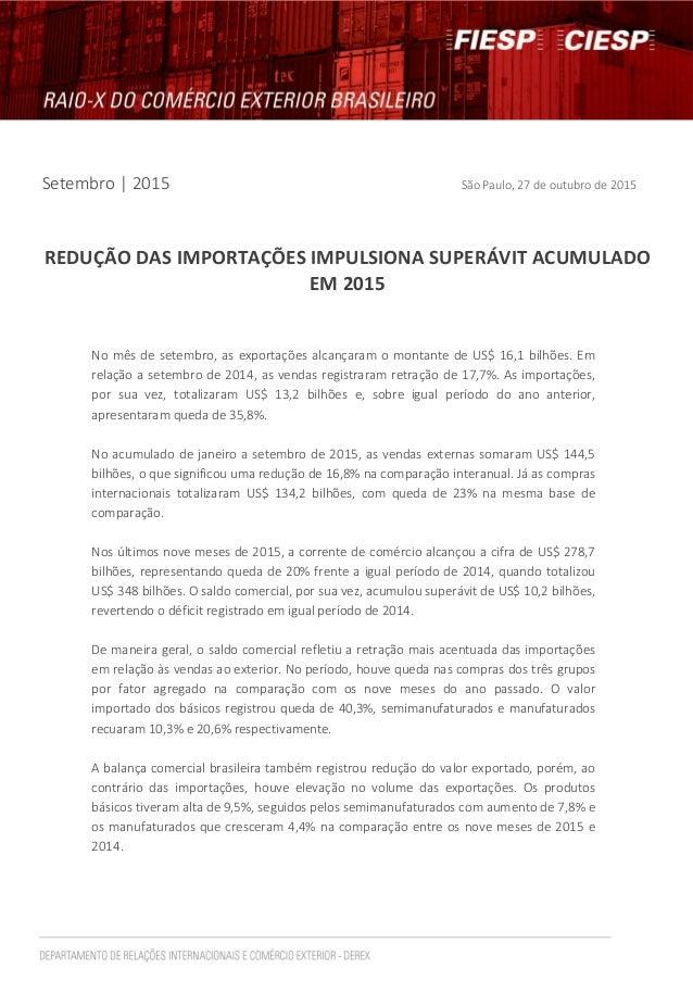 Setembro   2015 São Paulo, 27 de outubro de 2015 REDUÇÃO DAS IMPORTAÇÕES IMPULSIONA SUPERÁVIT ACUMULADO EM 2015 No mês de ...