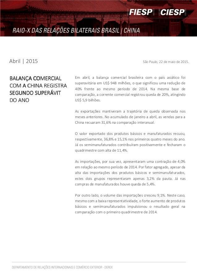 Abril | 2015 São Paulo, 22 de maio de 2015. Em abril, a balança comercial brasileira com o país asiático foi superavitária...