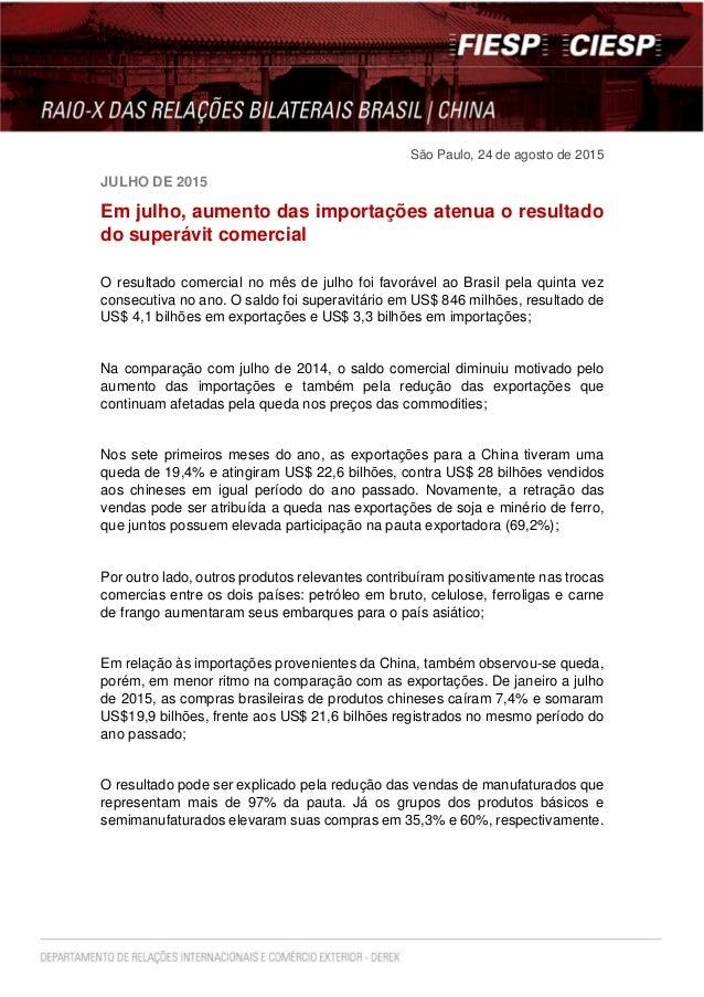 São Paulo, 24 de agosto de 2015 JULHO DE 2015 Em julho, aumento das importações atenua o resultado do superávit comercial ...