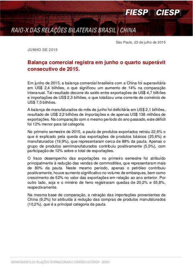 São Paulo, 23 de julho de 2015 JUNHO DE 2015 Balança comercial registra em junho o quarto superávit consecutivo de 2015. E...