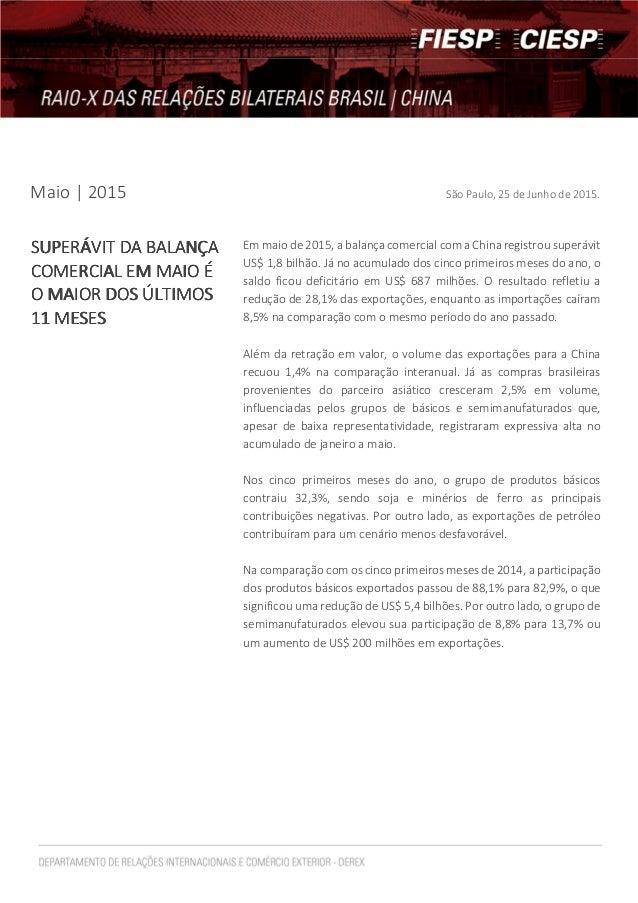 Maio | 2015 São Paulo, 25 de Junho de 2015. Em maio de 2015, a balança comercial com a China registrou superávit US$ 1,8 b...