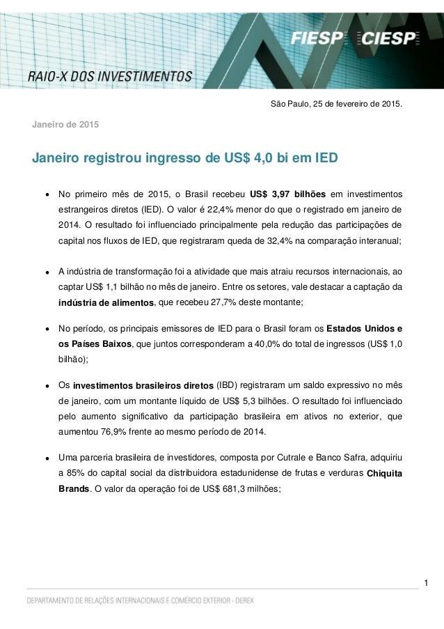 1 São Paulo, 25 de fevereiro de 2015. Janeiro de 2015 Janeiro registrou ingresso de US$ 4,0 bi em IED  No primeiro mês de...