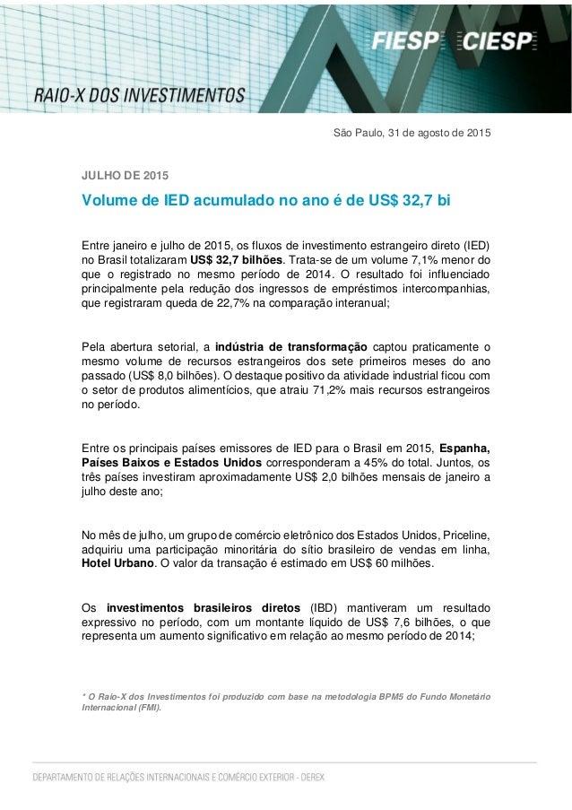 São Paulo, 31 de agosto de 2015 JULHO DE 2015 Volume de IED acumulado no ano é de US$ 32,7 bi Entre janeiro e julho de 201...