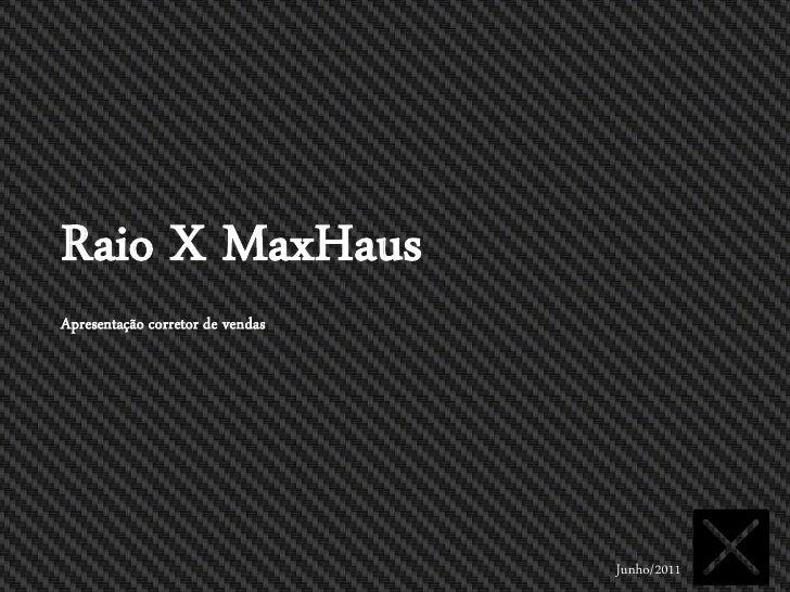 Raio X MaxHausApresentação corretor de vendas                                  Junho/2011