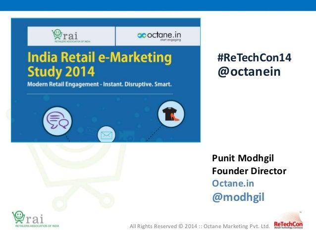 All Rights Reserved © 2014 :: Octane Marketing Pvt. Ltd. Punit Modhgil Founder Director Octane.in @modhgil #ReTechCon14 @o...