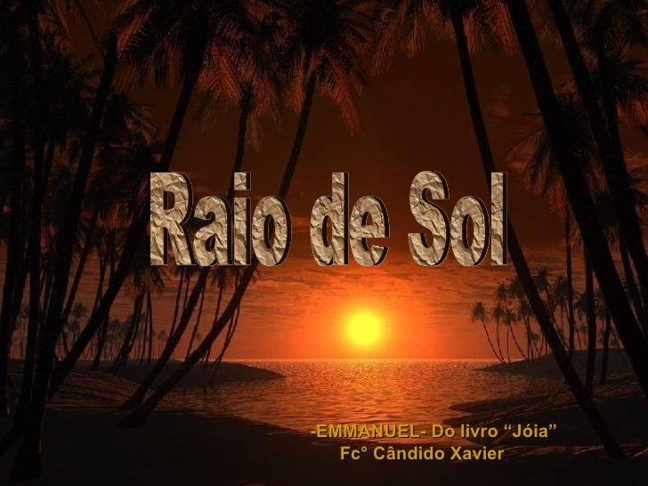 """Raio de Sol -EMMANUEL- Do livro """"Jóia"""" Fc° Cândido Xavier"""
