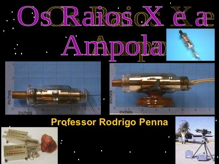 Professor Rodrigo Penna Os Raios X e a Ampola