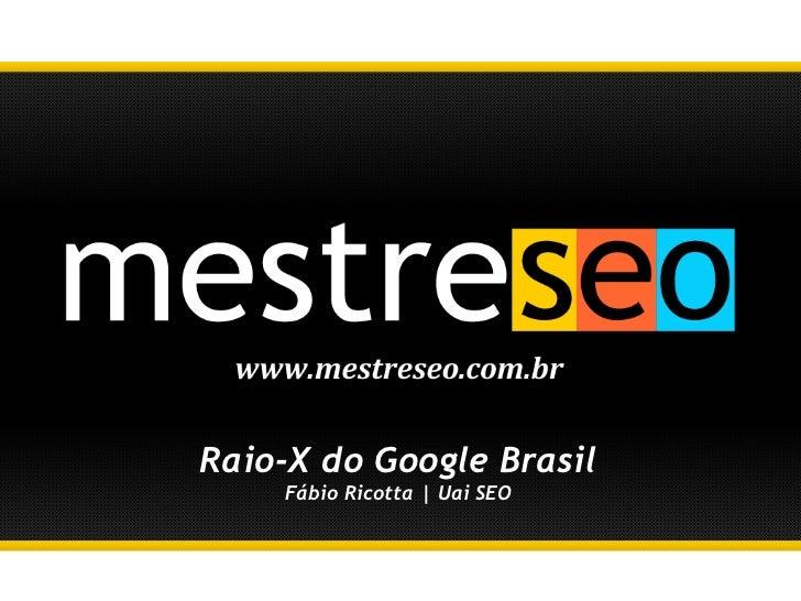 Raio-X do Google Brasil Fábio Ricotta | Uai SEO