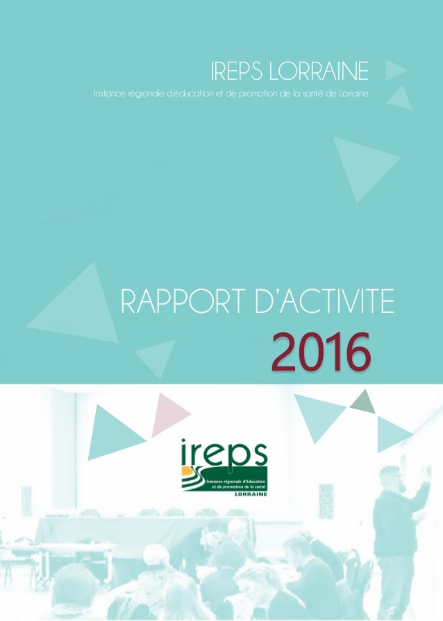 IREPS LORRAINE Instance régionale d'éducation et de promotion de la santé de Lorraine RAPPORT D'ACTIVITE 2016