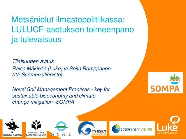 © Luonnonvarakeskus Tilaisuuden avaus Raisa Mäkipää (Luke) ja Seita Romppanen (Itä-Suomen yliopisto) Novel Soil Management...