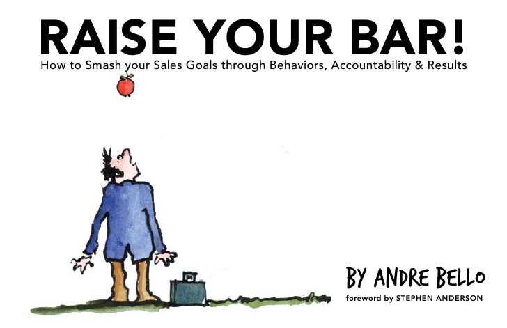 RAISE YOUR BAR! How to Smash your Sales Goals through Behaviors, Accountability & Results