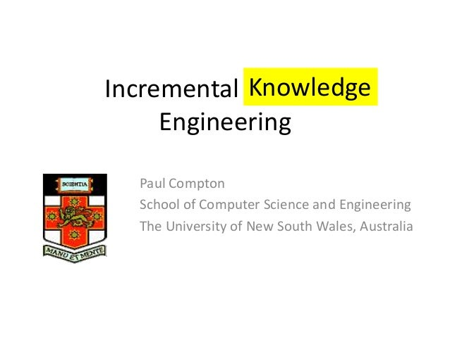Incremental SoftwareEngineeringPaul ComptonSchool of Computer Science and EngineeringThe University of New South Wales, Au...