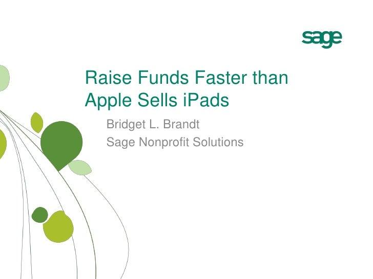 Raise Funds Faster thanApple Sells iPads  Bridget L. Brandt  Sage Nonprofit Solutions