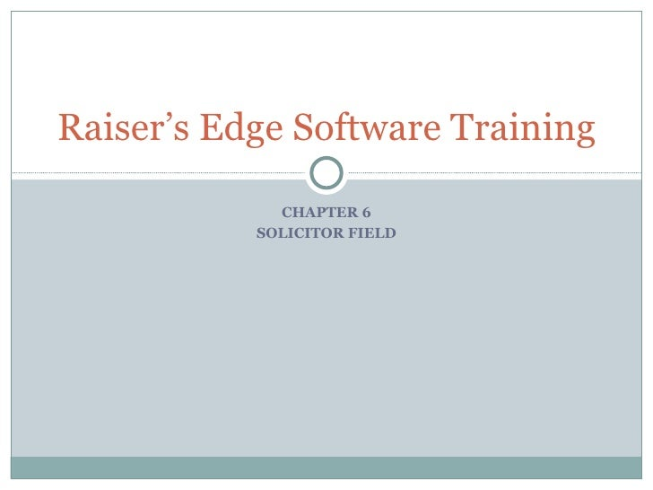 CHAPTER 6 SOLICITOR FIELD Raiser's Edge Software Training