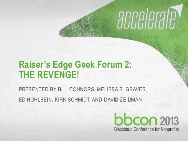 9/27/2013 #bbcon 1 Raiser's Edge Geek Forum 2: THE REVENGE! PRESENTED BY BILL CONNORS, MELISSA S. GRAVES, ED HOHLBEIN, KIR...
