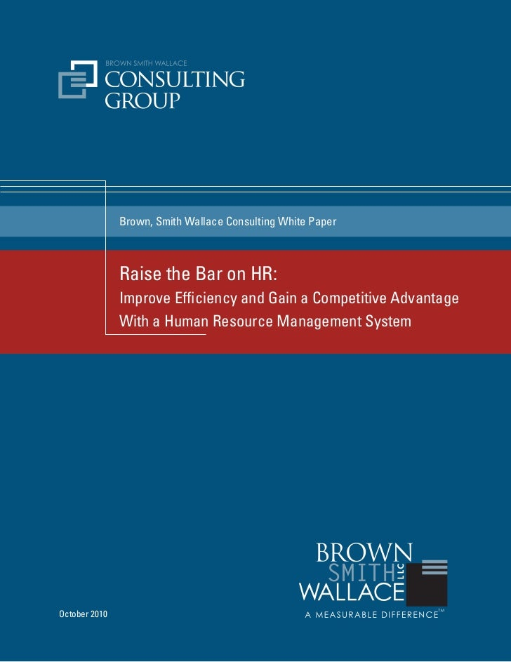 Brown, Smith Wallace Consulting White Paper               Raise the Bar on HR:               Improve Efficiency and Gain a...