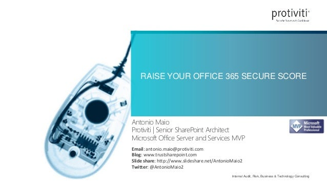 Internal Audit, Risk, Business & Technology Consulting RAISE YOUR OFFICE 365 SECURE SCORE Antonio Maio Protiviti | Senior ...