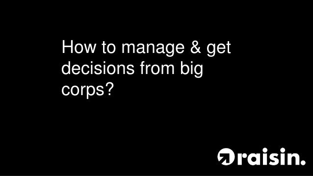 How to manage & get decisions from big corps?