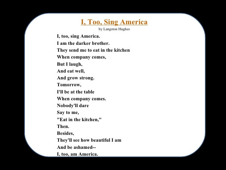 i too by langston hughes vs I too sing america example essay a poem that deals with a less pleasant aspect of life is langston hughes's 'i, too, sing america' which deals with racism.