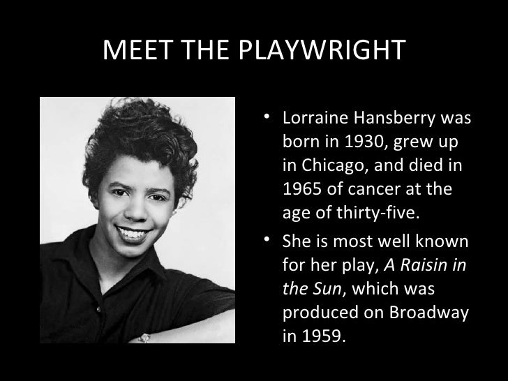 the effects of racial segregation in the play a raisin in the sun by lorraine hansberry Lorraine vivian hansberry (may 19, 1930 – january 12, 1965) was an african- american playwright and writer hansberry was the first black female author to have a play performed on broadway her best known work, the play a raisin in the sun, highlights the lives of black americans living under racial segregation in.
