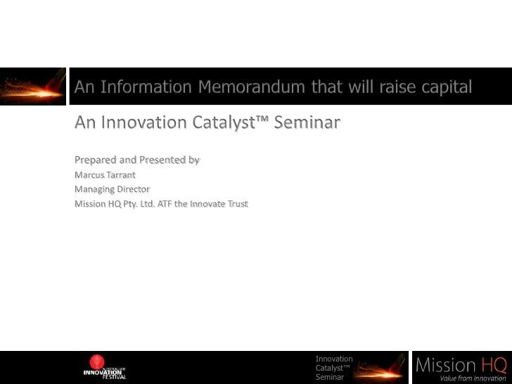 An Information Memorandum that will raise capital<br />An Innovation Catalyst™ Seminar<br />Prepared and Presented by <br ...