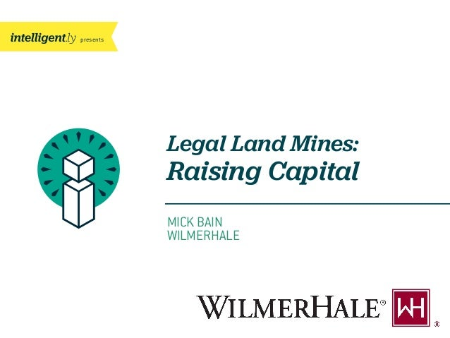 presents MICK BAIN WILMERHALE Legal Land Mines: Raising Capital
