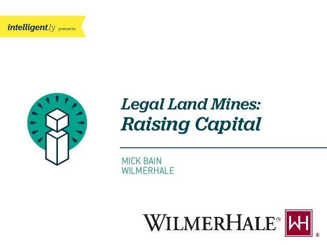 presents MICK BAIN WILMERHALE Legal Land Mines: Raising Capital