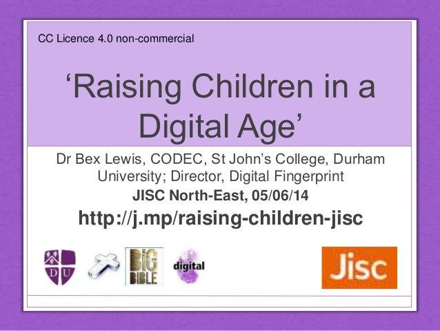 'Raising Children in a Digital Age' Dr Bex Lewis, CODEC, St John's College, Durham University; Director, Digital Fingerpri...
